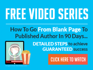 FREE VIDEO SERIES - How To Go From Blank Page To Published Author in 90 Days... Detailed Steps to achieve Guaranteed success - Click here to Watch